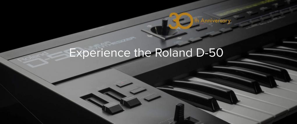 30th Anniversary Experience the Roland D-50